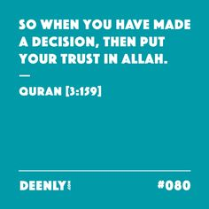 #080 - So when you have made a decision, then put your trust in Allah. – Quran [3:159]