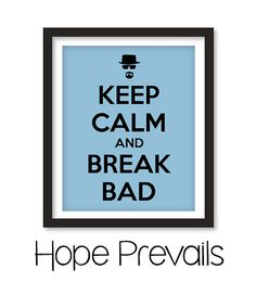 Keep Calm and Break Bad Custom Breaking Bad by HopePrevails, $10.00