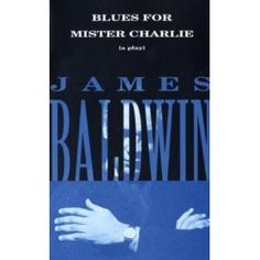 Blues for Mister Charlie: A Play: James Baldwin