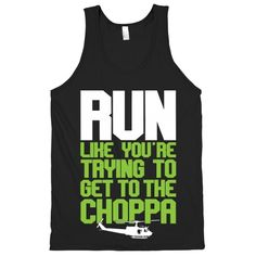"This funny shirt features a cool Huey helicopter and the phrase ""run like you're trying to get to the choppa"", which is a timeless Arnold Schwarzenegger quote from the classic action movie ""Predator"" and is ideal for running, jogging, working out, track and field, fitness, parkour, marathons, fighting predators, catching flights, and partying with friends! Run To The Choppa"