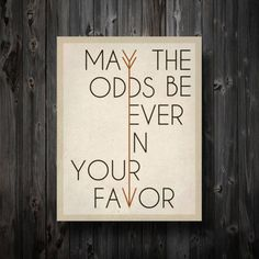 May the odds be ever in your favor - The Hunger Games