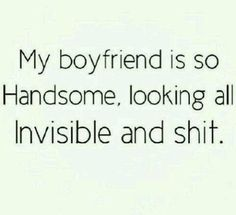 My BF is so handsome #Boyfriend, #Funny, #Handsome, #Invisible