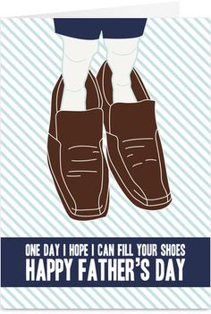Big Shoes to Fill Fathers Day Card  okay this is too cute. .. possibly take a photo of your son in his father's shoes?