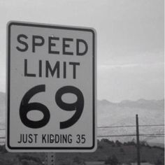 awesome Speed Limit 69 Just Kidding 35 - funny signs Image Meme, We Heart It, Speed Limit, Youre My Person, Pictures Online, Funny Bunnies, Thats The Way, Street Signs, Hilarious Pictures