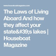 The Laws of Living Aboard And how they affect your state's lakes | Houseboat Magazine