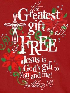 Christmas ~ The Greatest gift of all is Free Jesus is God's gift to you and me!