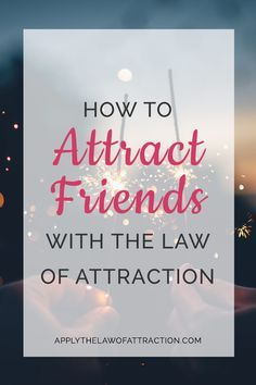 How to Attract Friends with Law of Attraction, making friends http://www.loapowers.com/category/manifest-money/
