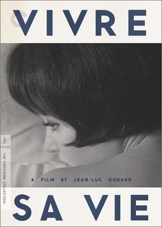 "Vivre sa vie (1962), Jean-Luc Godard. ""One of Godard's most dynamic films, combining brilliant visual design with a tragic character study. The lovely Anna Karina, Godard's greatest muse, plays Nana, a young Parisian who aspires to be an actress but instead ends up a prostitute, her downward spiral depicted in a series of discrete tableaux of daydreams and dances."""