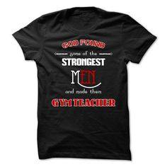 God found strongest men and made them gym teacher - Desinged by Otusin #gift #shirt #ideas #teacher #superheroteacher #NationalTeacherAppreciationDay #TeacherAppreciationWeek