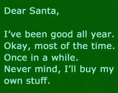 i've been good all year.. okay most of the time.. once in a while... never mind - i'll buy my own stuff :D