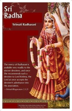 The mercy of Radharani is available very readily to the sincere devotees & once she recommends such a devotee to Lord Krishna, the Lord at once accepts the devotee's admittance into His association.