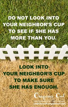 How full is your neighbor's cup?  Based on a quote by the observational comedian, Louis C.K.    Follow me on Facebook: http://fb.com/owlbyhowell