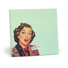 WTF? Why the Face? This site has so many products for home/office with hilarious vintage humor on them. Cracks me up!