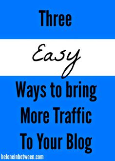 Three easy ways to bring more traffic to your blog