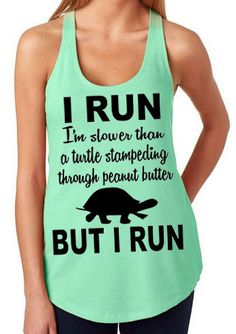 Hey, I found this really awesome Etsy listing at https://www.etsy.com/listing/184438057/i-run-slower-than-a-turtle-racerback