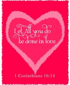 1Corinthians 16:14 Let all that you do be done in Love. If you want to be more like Christ, then try loving people wholeheartedly