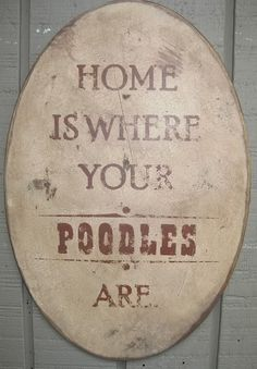 PRIMITIVE SIGN - Home Is Where Your Poodle Is or Poodles Are. $20.00, via Etsy.