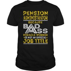 Pension Administrator Because BADASS Miracle Worker Job Shirts #gift #ideas #Popular #Everything #Videos #Shop #Animals #pets #Architecture #Art #Cars #motorcycles #Celebrities #DIY #crafts #Design #Education #Entertainment #Food #drink #Gardening #Geek #Hair #beauty #Health #fitness #History #Holidays #events #Home decor #Humor #Illustrations #posters #Kids #parenting #Men #Outdoors #Photography #Products #Quotes #Science #nature #Sports #Tattoos #Technology #Travel #Weddings #Women