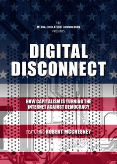 Digital Disconnect, based on Robert McChesney's critically acclaimed book of the same title, argues that the revolutionary and democratizing potential of the Internet has been blunted by consumer capitalism and corporate power. Political Economy, Politics, Foundation Online, Media Matters, Net Neutrality, Media Studies, Mass Communication, Civil Society, University Of Wisconsin