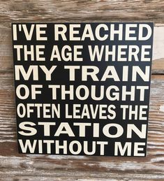 Ive Reached The Age Where My Train Of Thought Often Leaves The Station Without Me. Funny wood sign Sign 1212 DIY Wood Signs Age Funny Ive Leaves Reached Sign Station thought Train Wood Sarcastic Quotes, Funny Quotes, Funny Humor, Humor Quotes, Sign Quotes, Me Quotes, Sign Sayings, Mommy Quotes, Sister Quotes