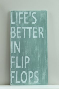 Life's Better in Flip Flops, Wood Wall Art, Sign, Vintage Style, Beach Quote.  via Etsy.
