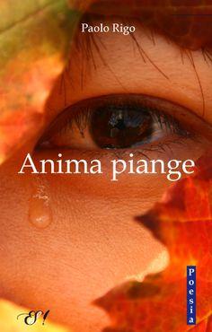 """""""Anima piange"""" di Paolo Rigo    http://www.edizionidellasera.com/2011/02/16/anima-piange/"""