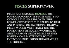 ~~This Is So Very True Of Our Sign. We Our Borderline Psychic. We Sense Things And Pick Up On Things So Easily. A Pisces Intuition And First Impression Of Someone Is Never Wrong!!~~