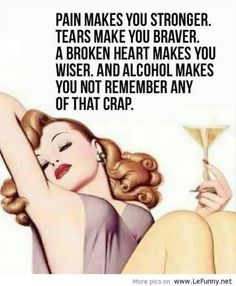 Alcohol. If only I was old enough to drink. I would.