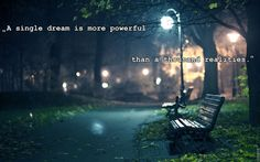 A single dream is more powerful than a thousand realities. (Tolkien)