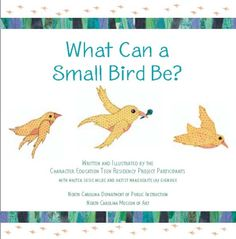 What Can a Small Bird Be? is a children's story produced by the NCMA and the NC Department of Public Instruction. It is a great resource to introduce character traits and support reading instruction at the elementary school level. #Education #Teachers