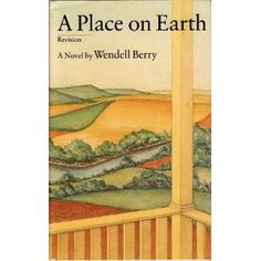 A Place on Earth: A Novel: Wendell Berry: 9781582431246: Amazon.com: Books