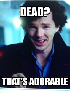 Sherlock. Dead? That's adorable. The Empty Hearse.