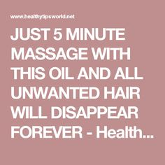 JUST 5 MINUTE MASSAGE WITH THIS OIL AND ALL UNWANTED HAIR WILL DISAPPEAR FOREVER - Healthy Tips World