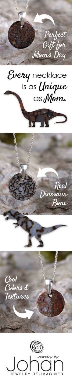 Mom deserves a Mother's Day gift that will last her a lifetime. Our unique dinosaur bone necklaces are a one-of-a-kind gift that will let her know that your love for her will never go extinct.