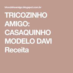 TRICOZINHO AMIGO: CASAQUINHO MODELO DAVI Receita