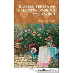 BLESSED TERESA CALCUTTA LOOKING FOR ANGELS.Painting on cover by Bettie hebert-Felder.