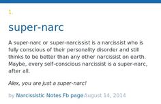 A super-narc or super-narcissist is a narcissist who is fully conscious of their personality disorder and still thinks to be better than any other ...