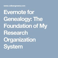 Evernote for Genealogy: The Foundation of My Research Organization System