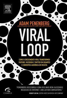 Viral Loop: como o crescimento viral transformou Youtube, Facebook, Twitter em gigantes - Adam Penenberg