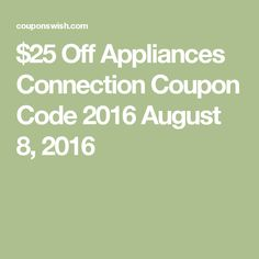 $25 Off Appliances Connection Coupon Code 2016 August 8, 2016