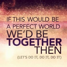 IF THIS WOULD BE A PERFECT WORLD, WE'D BE TOGETHER THEN (LET'S DO IT, DO IT, DO IT) #danceagainworldtour2012 #letsgetit #lyrics #danceagain #jlo