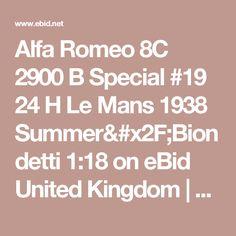 Alfa Romeo 8C 2900 B Special #19 24 H Le Mans 1938 Summer/Biondetti 1:18 on eBid United Kingdom   158261288