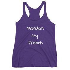 PARDON MY FRENCH Racerback Tank (6 colors)