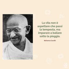 La vita non è aspettare che passi la tempesta, ma imparare a ballare sotto la pioggia. Ambre, Mahatma Gandhi, Italia