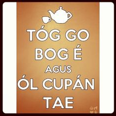 """Keep Calm and Drink Tea"" in Irish Gaelic ☘️"