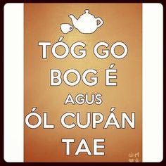 Keep Calm and Drink Tea as Gaeilge ha love this!