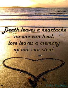 Death leaves a heartache no one can heal,  love leaves a memory no one can steal.  ~Unknown    © Run Free Studios  http://www.runfreestudios.com