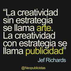 """""""La creatividad per se no se convierte en arte y la creatividad con estrategia genera una publicidad explosiva pero hay publicidad sin actos creativo"""