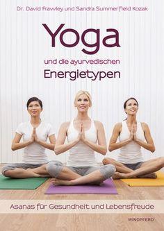 Dr. David Frawley, Sandra Summerfield Kozak Yoga und die ayurvedischen Energietypen Asanas für Gesundheit und Lebensfreude #yoga #ayurveda