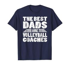 The Best Dads Are Volleyball Coaches Gift T-Shirt Rugby Coaching, Coaching Volleyball, Volleyball Funny, Coach Gifts, Shirt Price, Best Dad, Coaches, Branded T Shirts, Style Guides